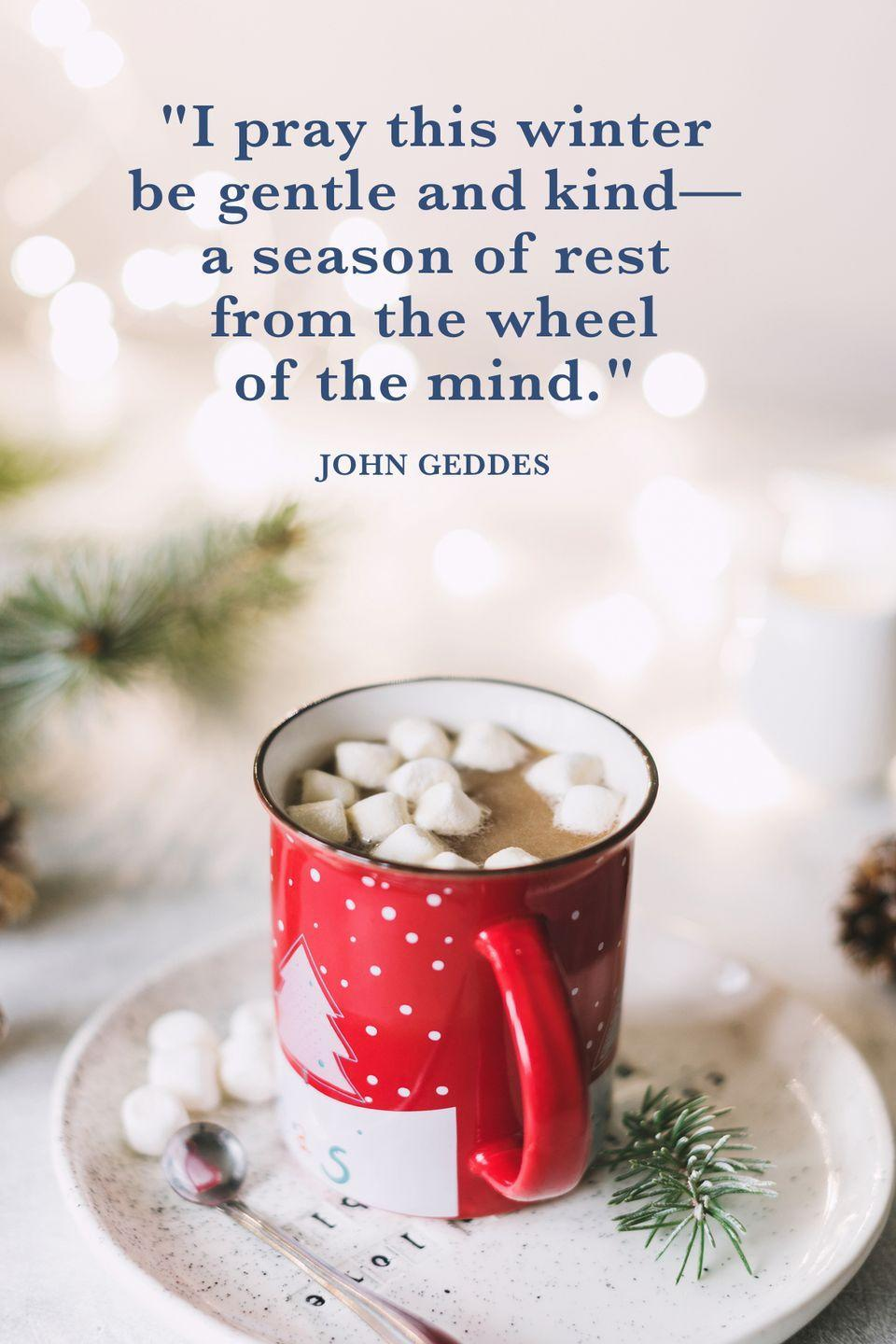 "<p>""I pray this winter be gentle and kind—a season of rest from the wheel of the mind.""</p>"