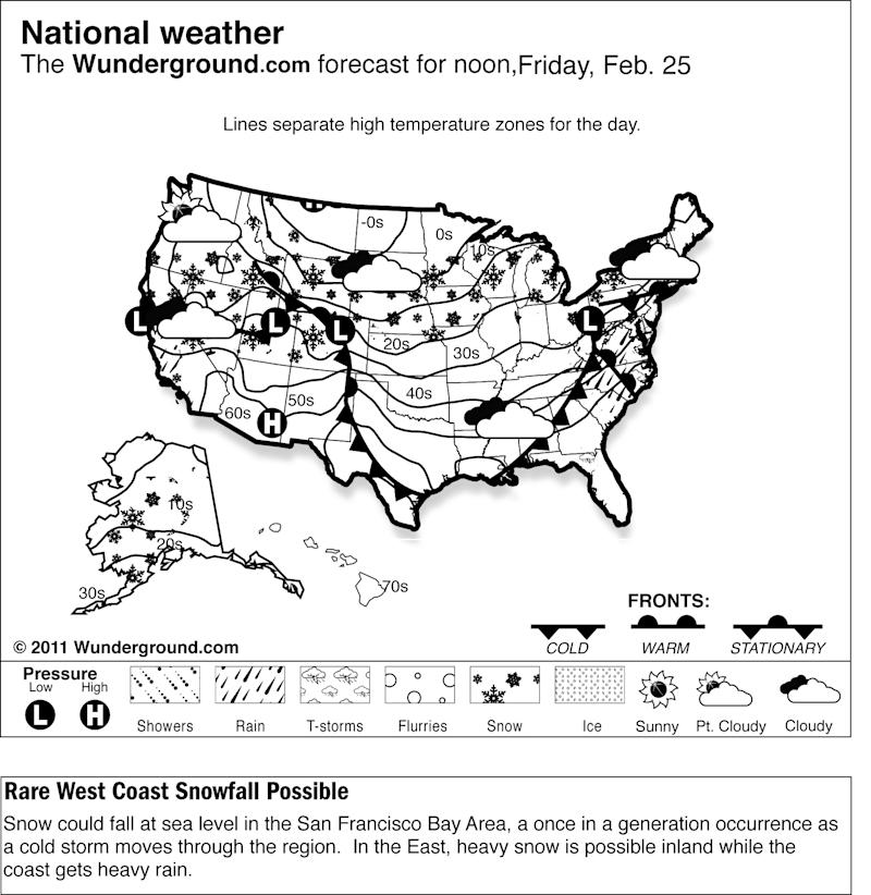 The forecast for noon, Friday, Feb. 25, 2011 shows snow could fall at sea level in the San Francisco Bay Area, a once in a generation occurrence as a cold storm moves through the region.  In the East, heavy snow is possible inland while the coast gets heavy rain. (AP Photo/Weather Underground)