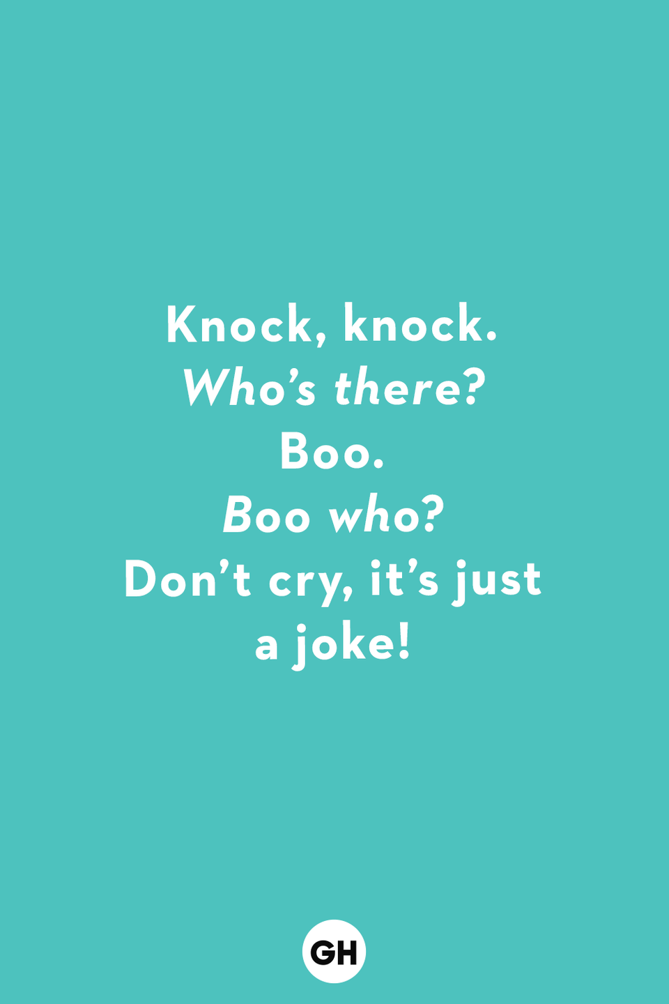 <p><em>Who's there?</em></p><p>Boo.</p><p><em>Boo who?</em></p><p>Don't cry, it's just a joke!</p>