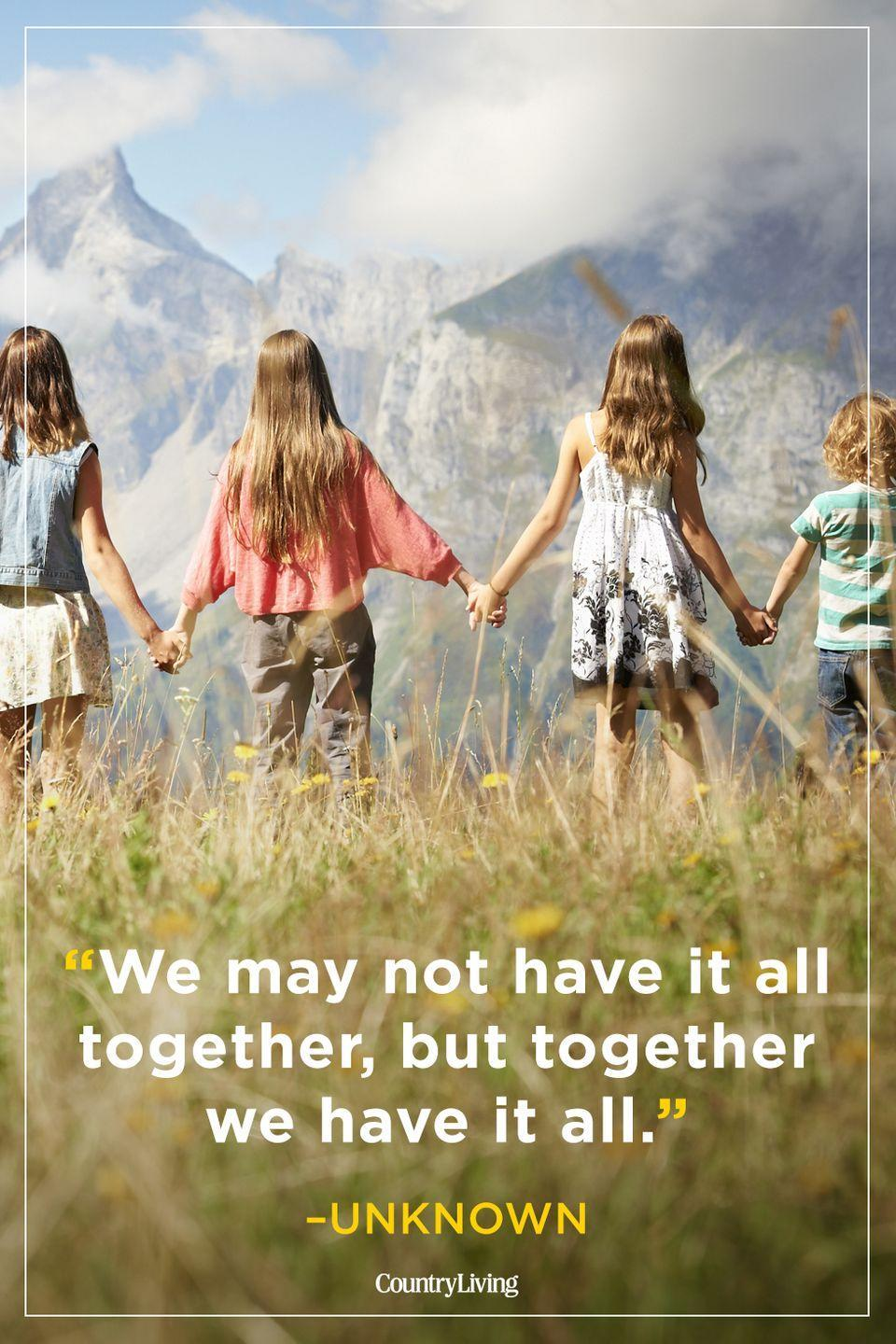 """<p>""""We may not have it all together, but together we have it all.""""</p>"""