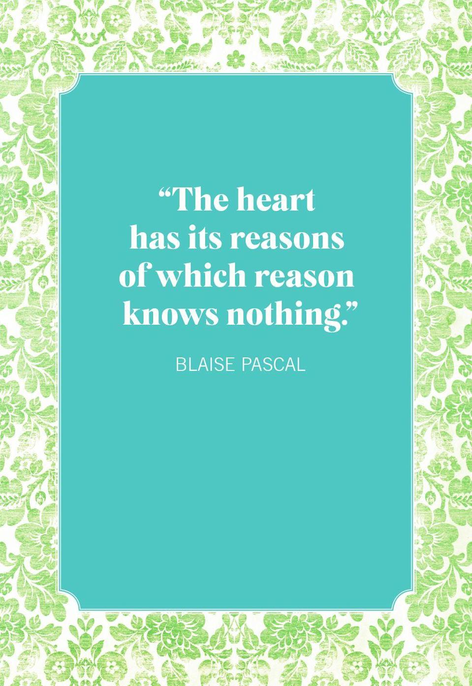 """<p>""""The heart has its reasons of which reason knows nothing.""""</p>"""