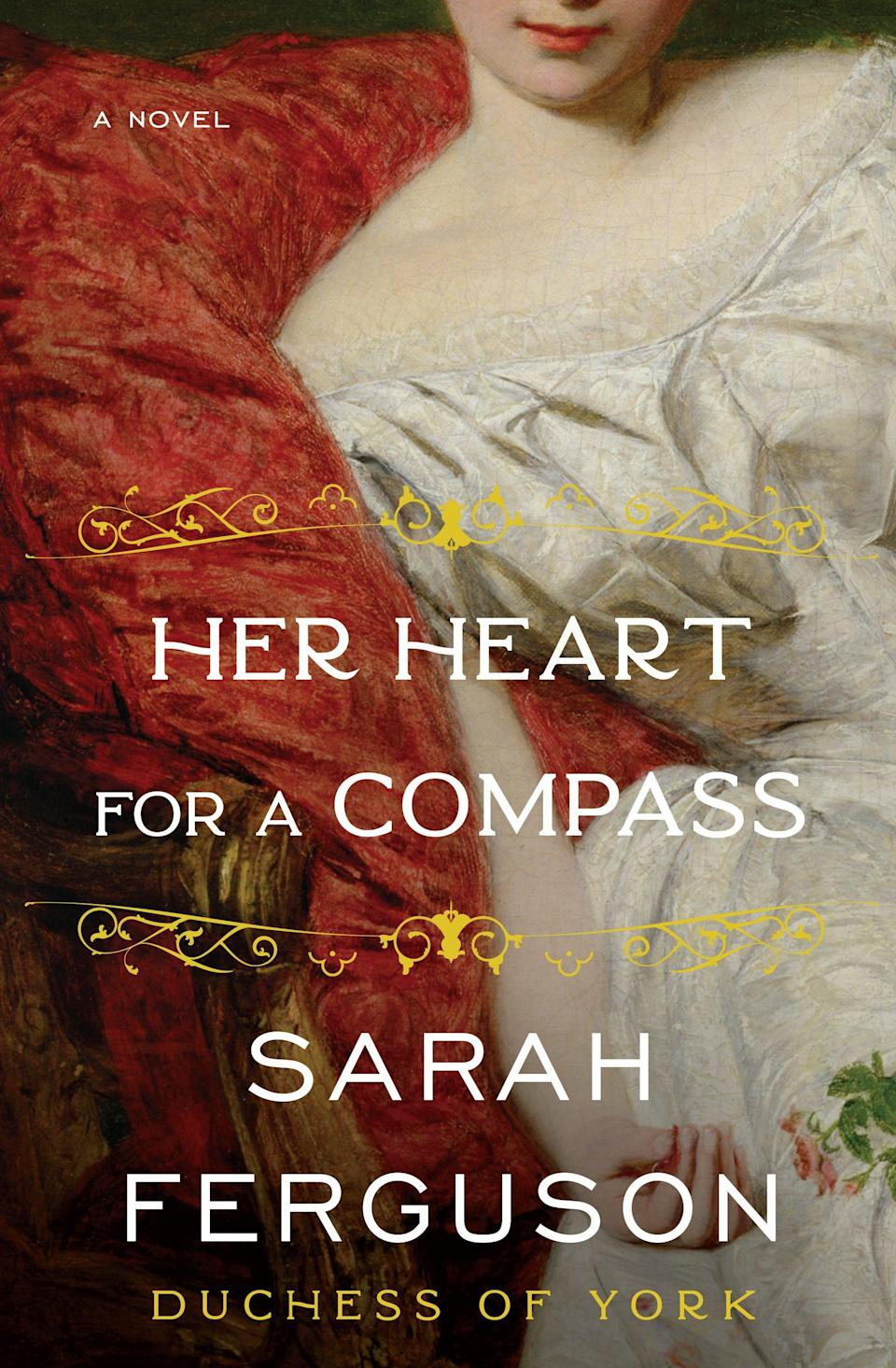 """""""Her Heart for a Compass,"""" by Sarah Ferguson, Duchess of York, follows noblewoman Lady Margaret Montagu Scott as she fights for independence in restrictive Victorian England."""