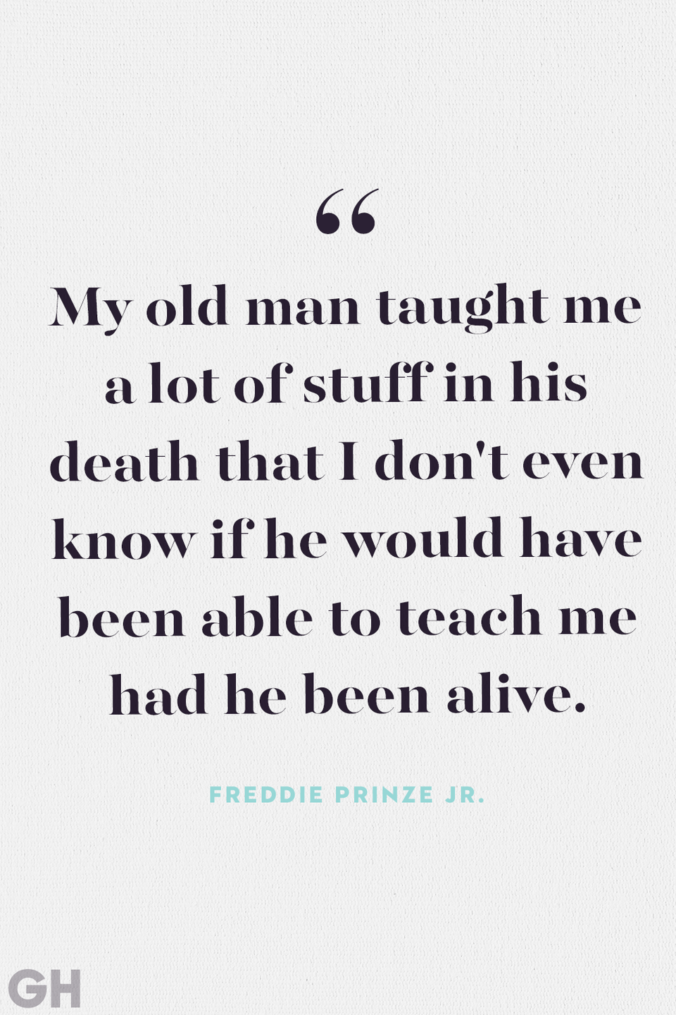 """<p>""""My old man taught me a lot of stuff in his death that I don't even know if he would have been able to teach me had he been alive.""""</p>"""
