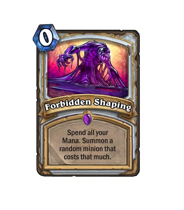 """<p>Are you willing to risk it? Forbidden Shaping could very easily win the game for you, or just plop out the worst possible minion. It's like <a href=""""http://hearthstone.gamepedia.com/Unstable_Portal"""" rel=""""nofollow noopener"""" target=""""_blank"""" data-ylk=""""slk:Unstable Portal"""" class=""""link rapid-noclick-resp"""">Unstable Portal</a>, but way more, uh, unstable.</p>"""