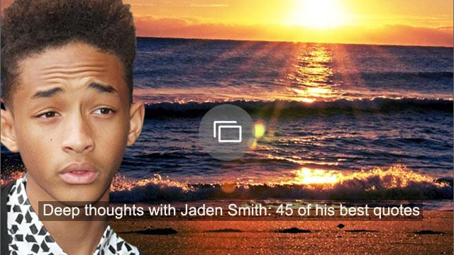 Deep thoughts with Jaden Smith: 45 of his best quotes