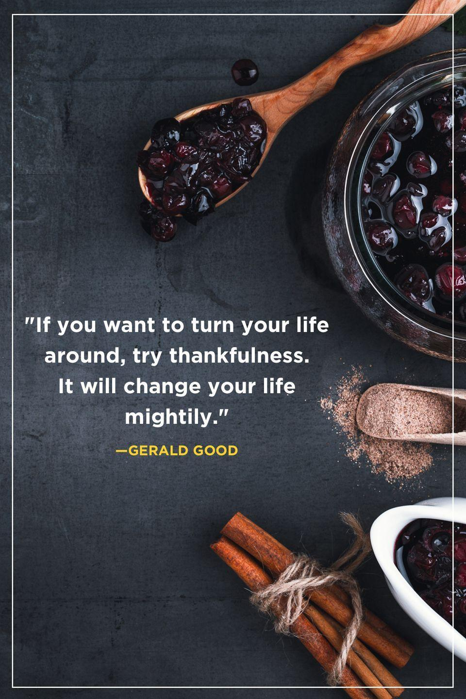"""<p>""""If you want to turn your life around, try thankfulness. It will change your life mightily.""""</p>"""