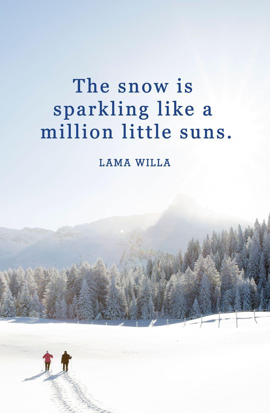 "<p>""The snow is sparkling like a million little suns.""</p>"