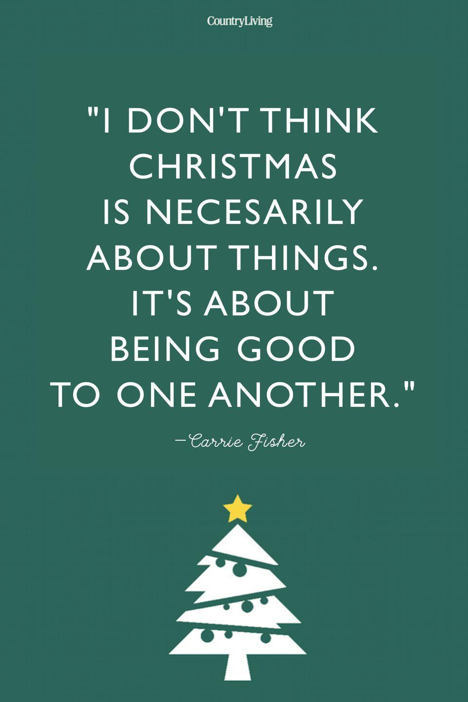 """<p>""""I don't think Christmas is necessarily about things. It's about being good to one another.</p>"""