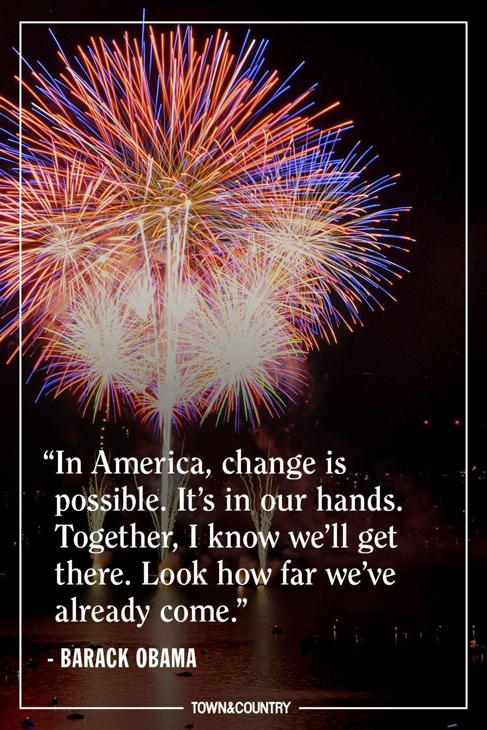 """<p>""""In America, change is possible. It's in our hands. Together, I know we'll get there. Look how far we've already come.""""</p><p>— <em>Barack Obama</em></p>"""