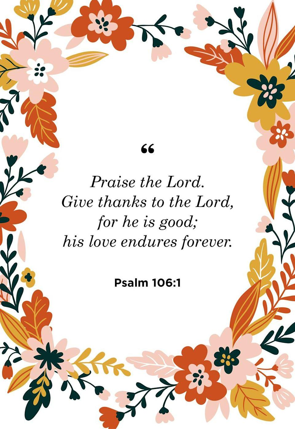 """<p>""""Praise the Lord. Give thanks to the Lord, for he is good; his love endures forever.""""</p>"""