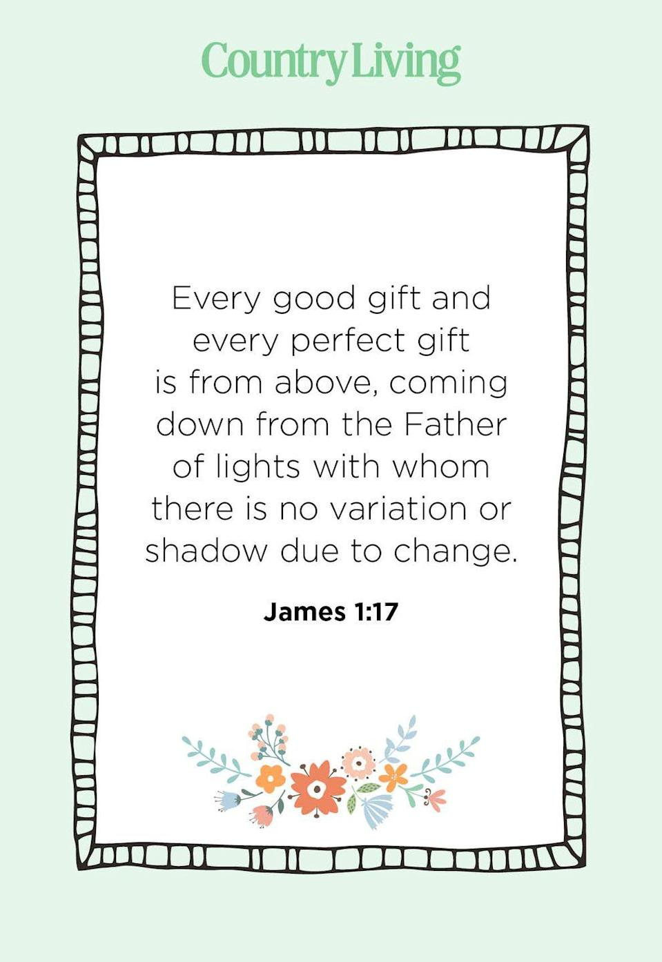 """<p>""""Every good gift and every perfect gift is from above, coming down from the Father of lights with whom there is no variation or shadow due to change.""""</p>"""
