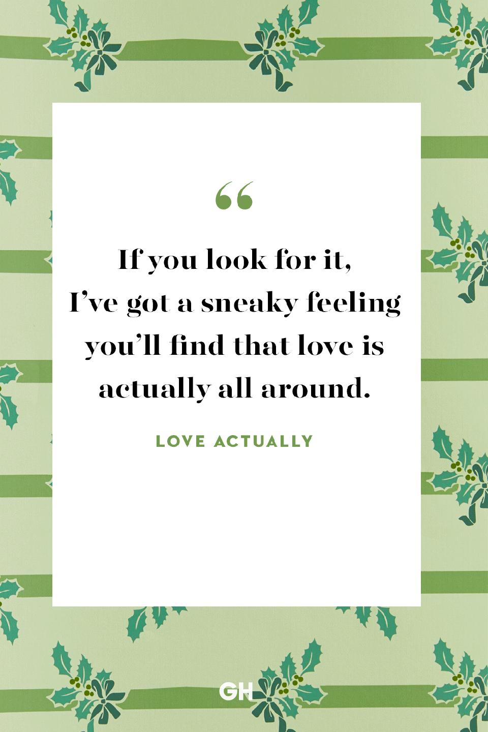 <p>If you look for it, I've got a sneaky feeling you'll find that love is actually all around.</p>