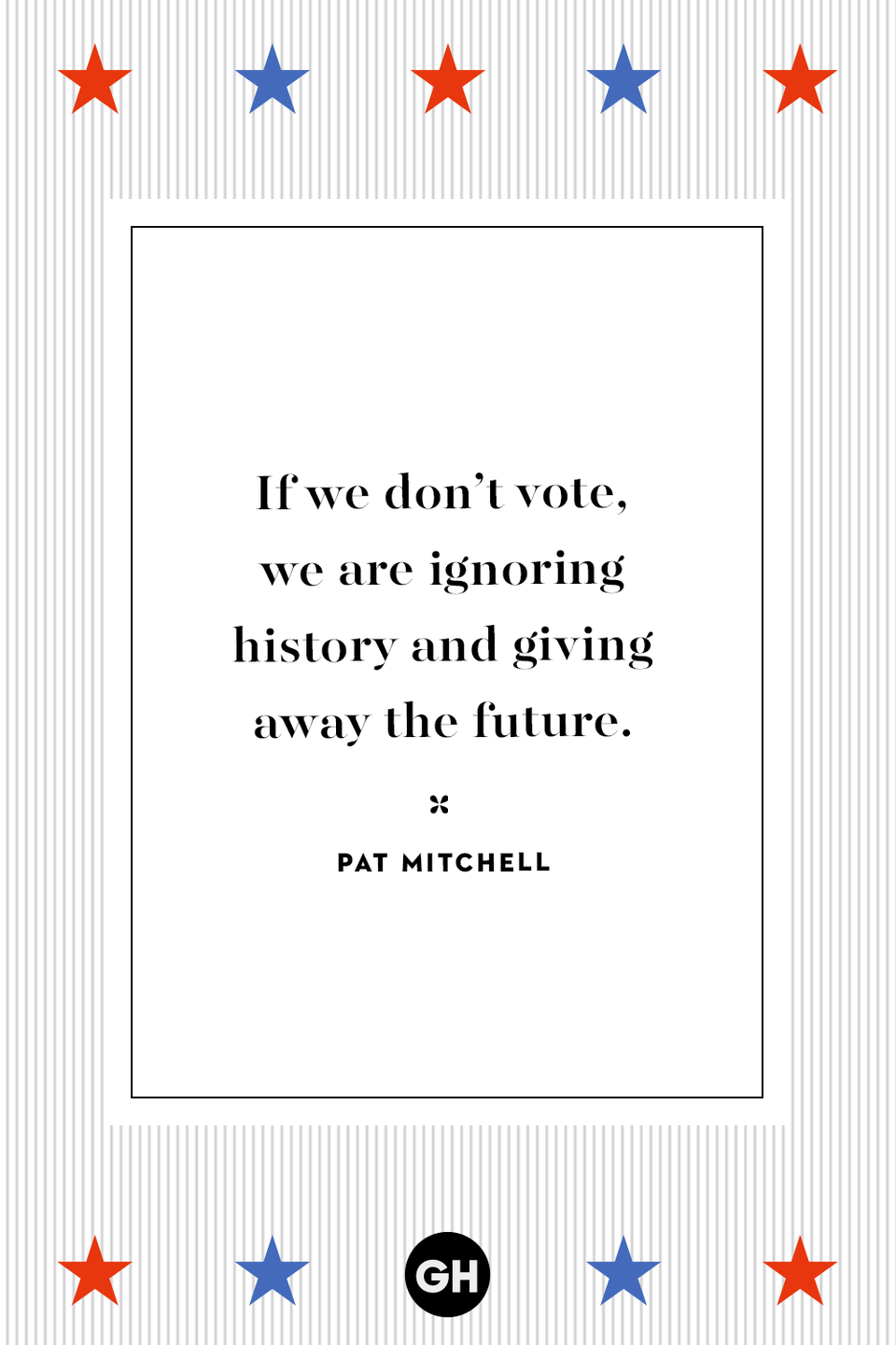 <p>If we don't vote, we are ignoring history and giving away the future.</p>