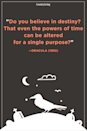 """<p>""""Do you believe in destiny? That even the powers of time can be altered for a single purpose?""""</p>"""