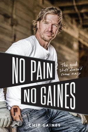 No Pain, NoGaines,by Chip Gaines