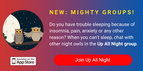 A banner promoting The Mighty's new Up All Night group on The Mighty mobile app. The banner reads, Do you have trouble sleeping because of insomnia, painsomnia, anxiety or any other reason? Chat with other night owls when you can't sleep in the Up All Night group. Click to join.