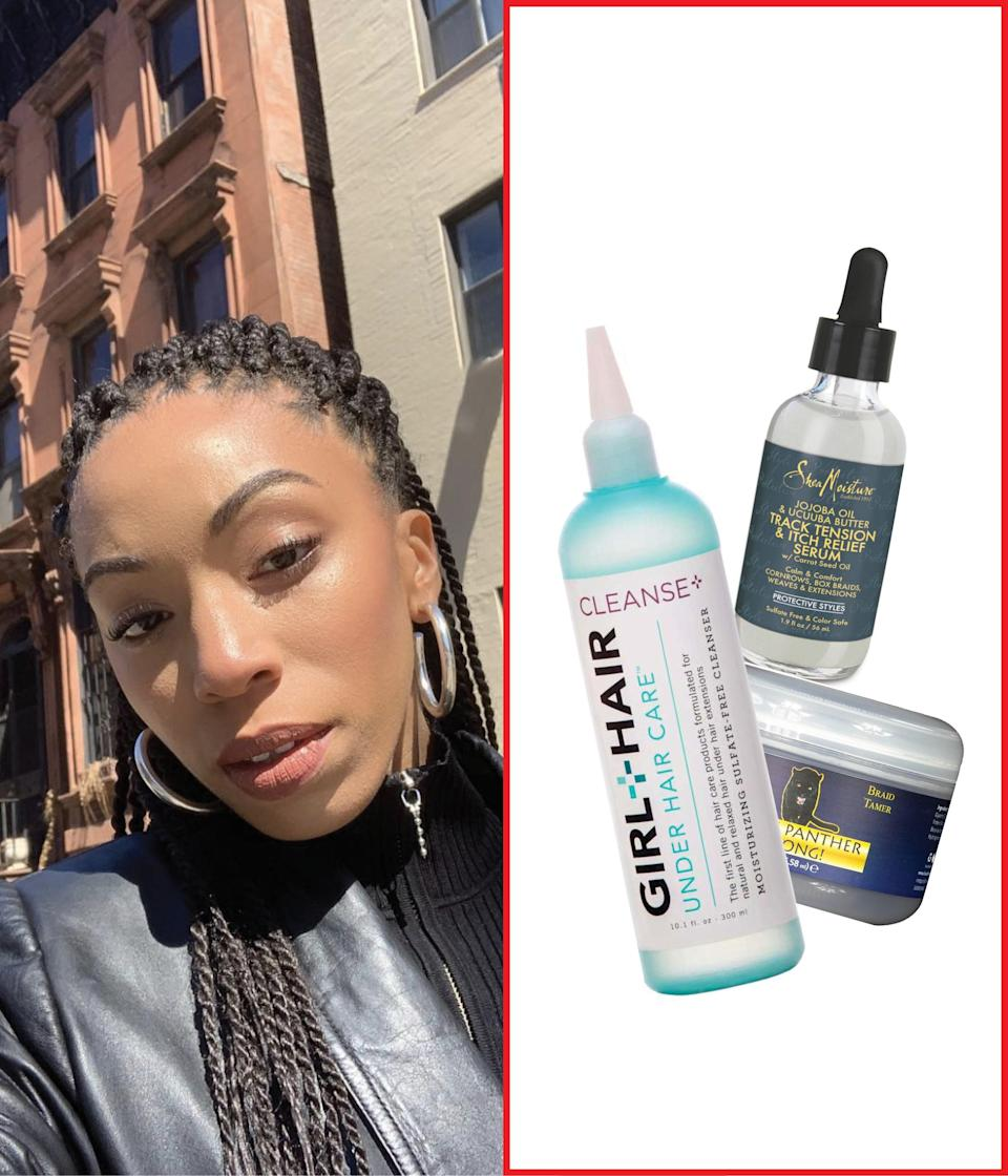 """I love wearing my hair in protective styles like braids and twists. But just as with most things, it's what's <em>underneath</em> that counts. I love using <a href=""""https://amzn.to/35rJcd4"""" rel=""""nofollow noopener"""" target=""""_blank"""" data-ylk=""""slk:Girl + Hair's Shea Butter & Tea Tree Shampoo"""" class=""""link rapid-noclick-resp"""">Girl + Hair's Shea Butter & Tea Tree Shampoo</a> and <a href=""""https://amzn.to/35tm0uT"""" rel=""""nofollow noopener"""" target=""""_blank"""" data-ylk=""""slk:Leave-In Conditioner;"""" class=""""link rapid-noclick-resp"""">Leave-In Conditioner;</a> it's made with a pointed applicator tip for easy wash days and feels so refreshing! To ease itching and tension when my braids are fresh, I apply <span>SheaMoisture's Jojoba Oil and Ucuuba Butter Track Tension and Itch Relief Serum</span> all over my scalp. It works wonders! For a perfect finish, I swear by <a href=""""https://amzn.to/2HtEpQj"""" rel=""""nofollow noopener"""" target=""""_blank"""" data-ylk=""""slk:Diamond Edge's Edge and Braid Control Pomade"""" class=""""link rapid-noclick-resp"""">Diamond Edge's Edge and Braid Control Pomade</a>—it's the only thing that works all day for 4C hair. —<a href=""""https://www.instagram.com/stylemetwice/"""" rel=""""nofollow noopener"""" target=""""_blank"""" data-ylk=""""slk:Kaylah Burton"""" class=""""link rapid-noclick-resp""""><em>Kaylah Burton</em></a><em>, social strategist</em> $13, Amazon. <a href=""""https://www.amazon.com/Natural-Products-Cleanse-Moisturizing-Sulfate/dp/B00T5AC14E"""" rel=""""nofollow noopener"""" target=""""_blank"""" data-ylk=""""slk:Get it now!"""" class=""""link rapid-noclick-resp"""">Get it now!</a>"""
