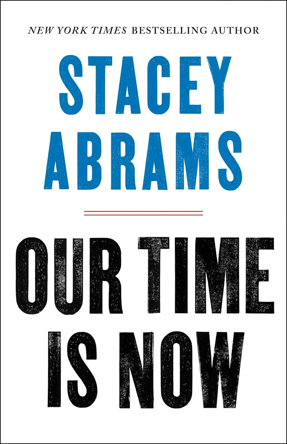 <p>A <strong>New York Times</strong> bestseller, <span><strong>Our Time Is Now</strong></span> ($22) delves into how America can end voter suppression, and includes anecdotes from Abrams's personal life as well as others who've fought to have their voices heard.</p>