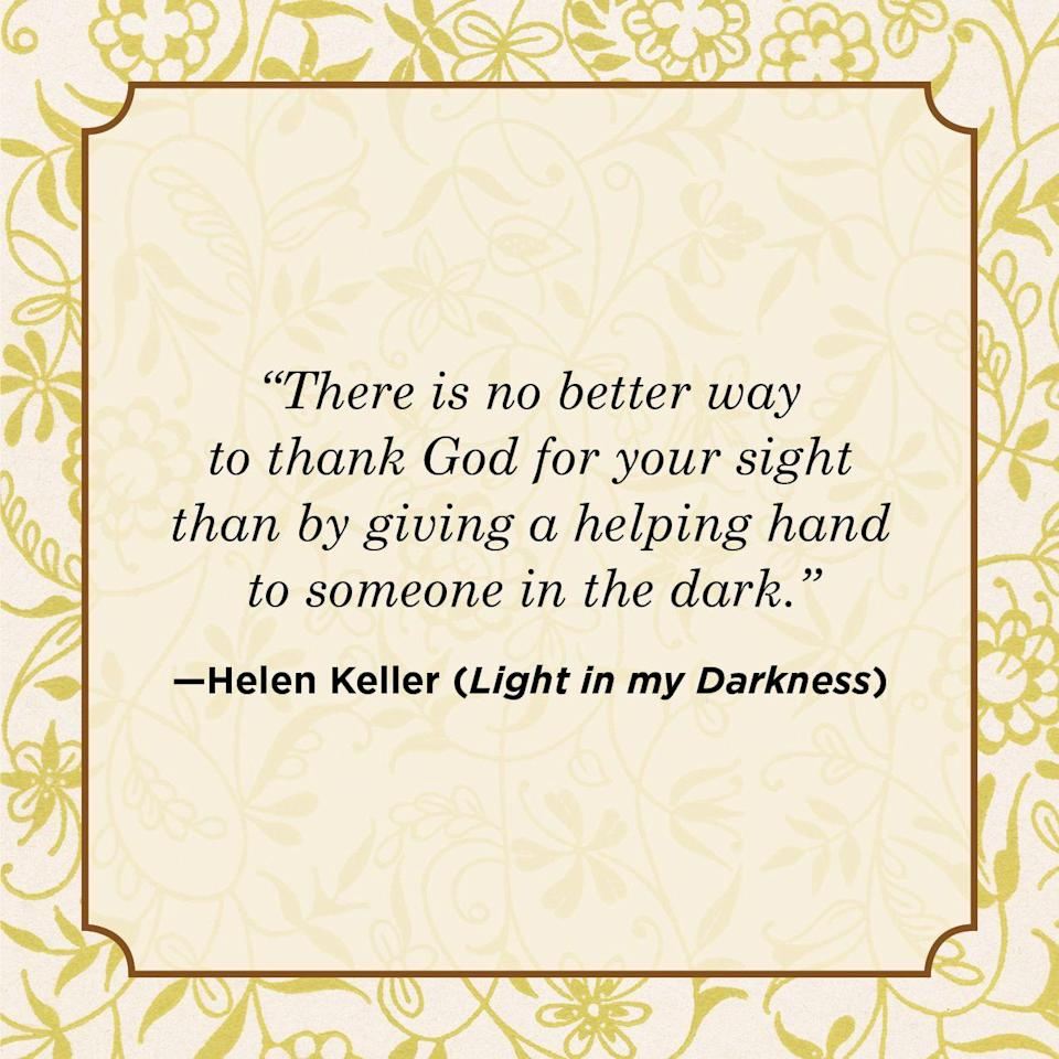 "<p>""There is no better way to thank God for your sight than by giving a helping hand to someone in the dark.""</p>"