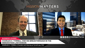 Charles C. Tyrrell, Founder and Attorney at Tyrrell Law, PSC, was interviewed on the Mission Matters Business Podcast by Adam Torres.