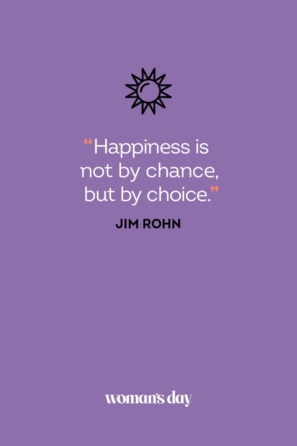 <p>Happiness is not by chance but by choice. </p>