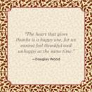 """<p>""""The heart that gives thanks is a happy one, for we cannot feel thankful and unhappy at the same time.""""</p>"""
