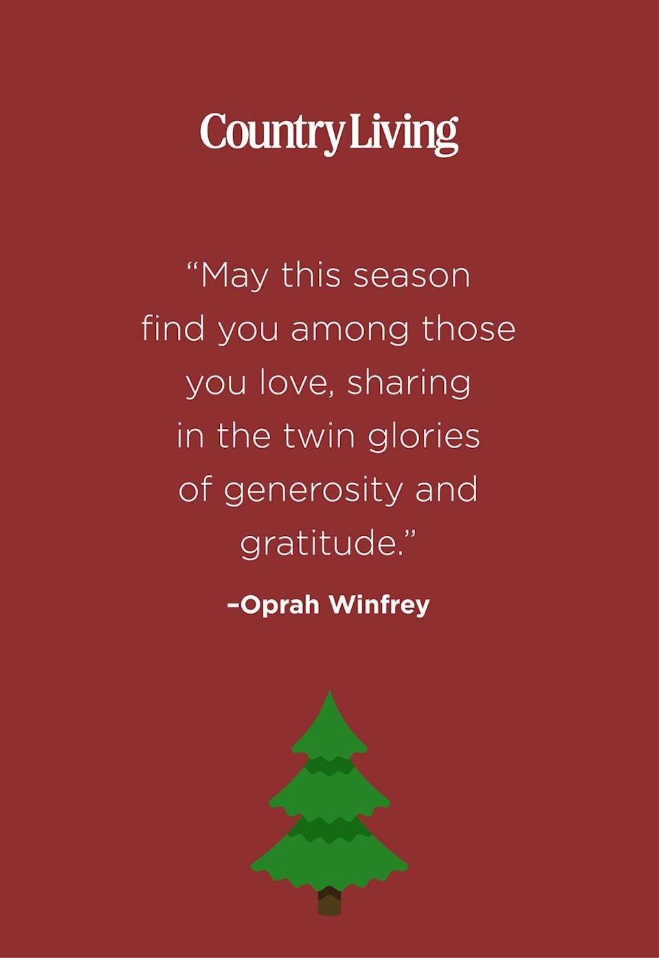 """<p>""""May this season find you among those you love, sharing in the twin glories of generosity and gratitude.""""</p>"""