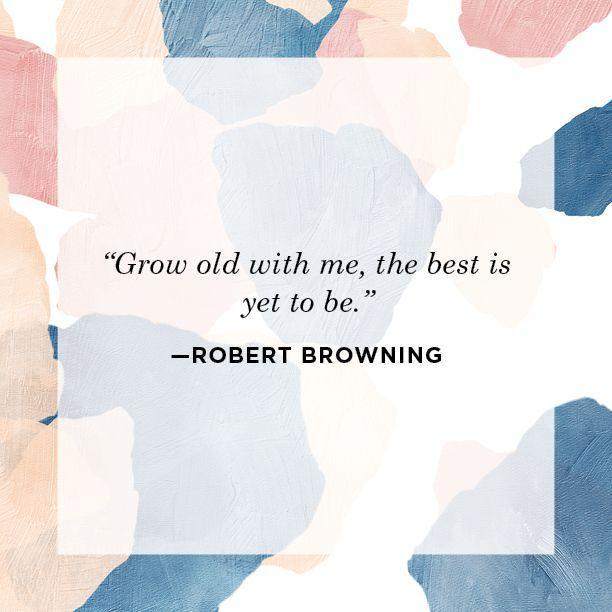 "<p>""Grow old with me, the best is yet to be.""</p>"