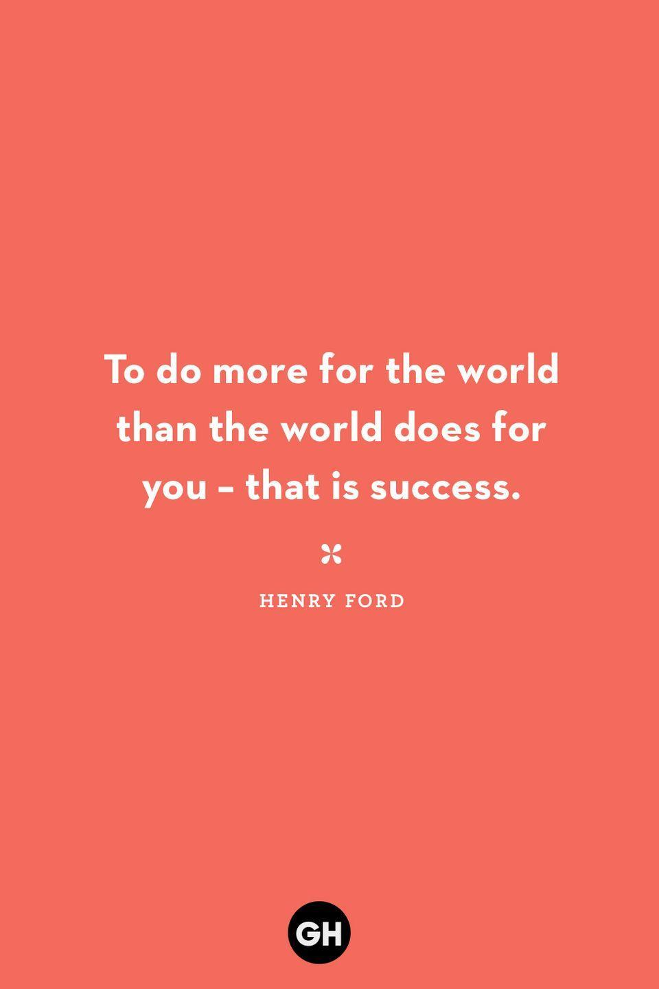 <p>To do more for the world than the world does for you — that is success.</p>