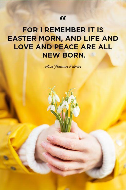 """<p>""""For I remember it is Easter morn, and life and love and peace are all new born.""""</p>"""