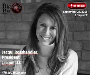 "Jacquii LLC President Jacqui Rosshandler to Be Interviewed on ""The Big Biz Show"""
