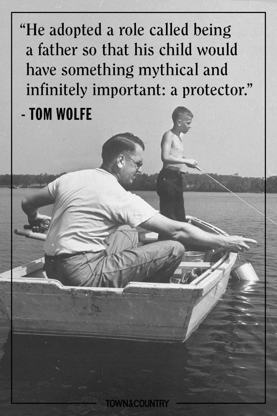 "<p>""He adopted a role called being a father so that his child would have something mythical and infinitely important: a protector.""</p><p>- Tom Wolfe</p>"