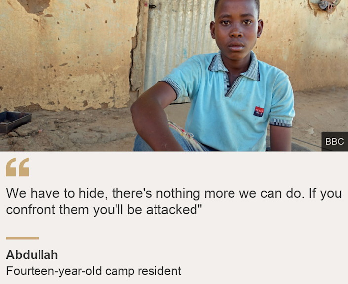 """We have to hide, there's nothing more we can do. If you confront them you'll be attacked"""", Source: Abdullah, Source description: Fourteen-year-old  camp resident, Image: Abdullah"