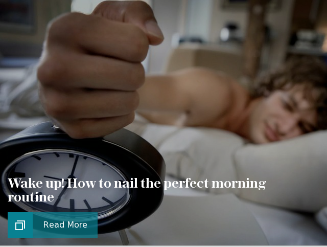 Wake up How to nail the perfect morning routine