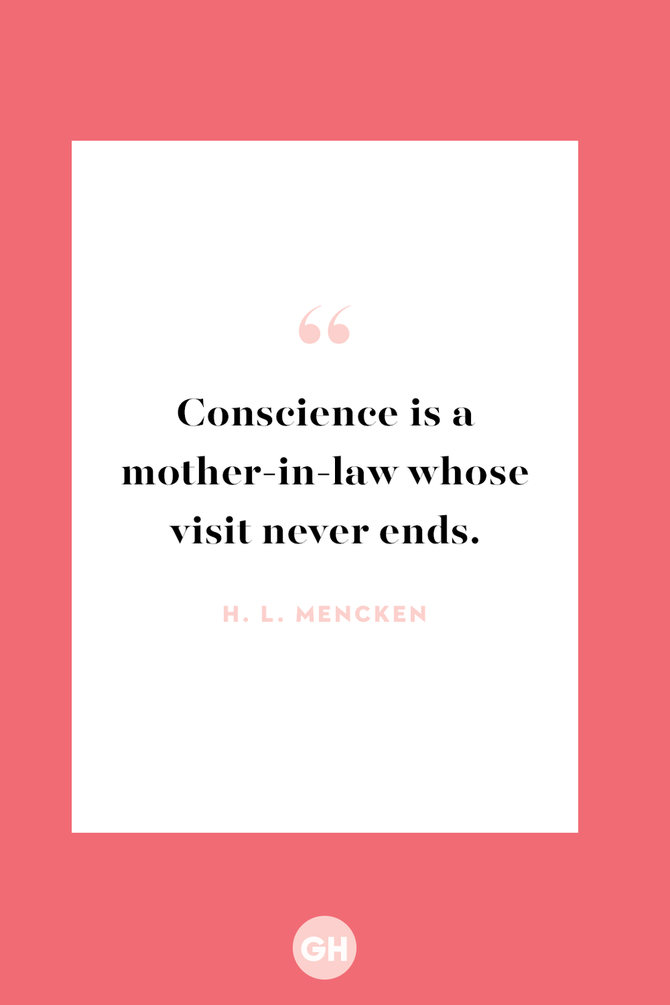 <p>Conscience is a mother-in-law whose visit never ends.</p>