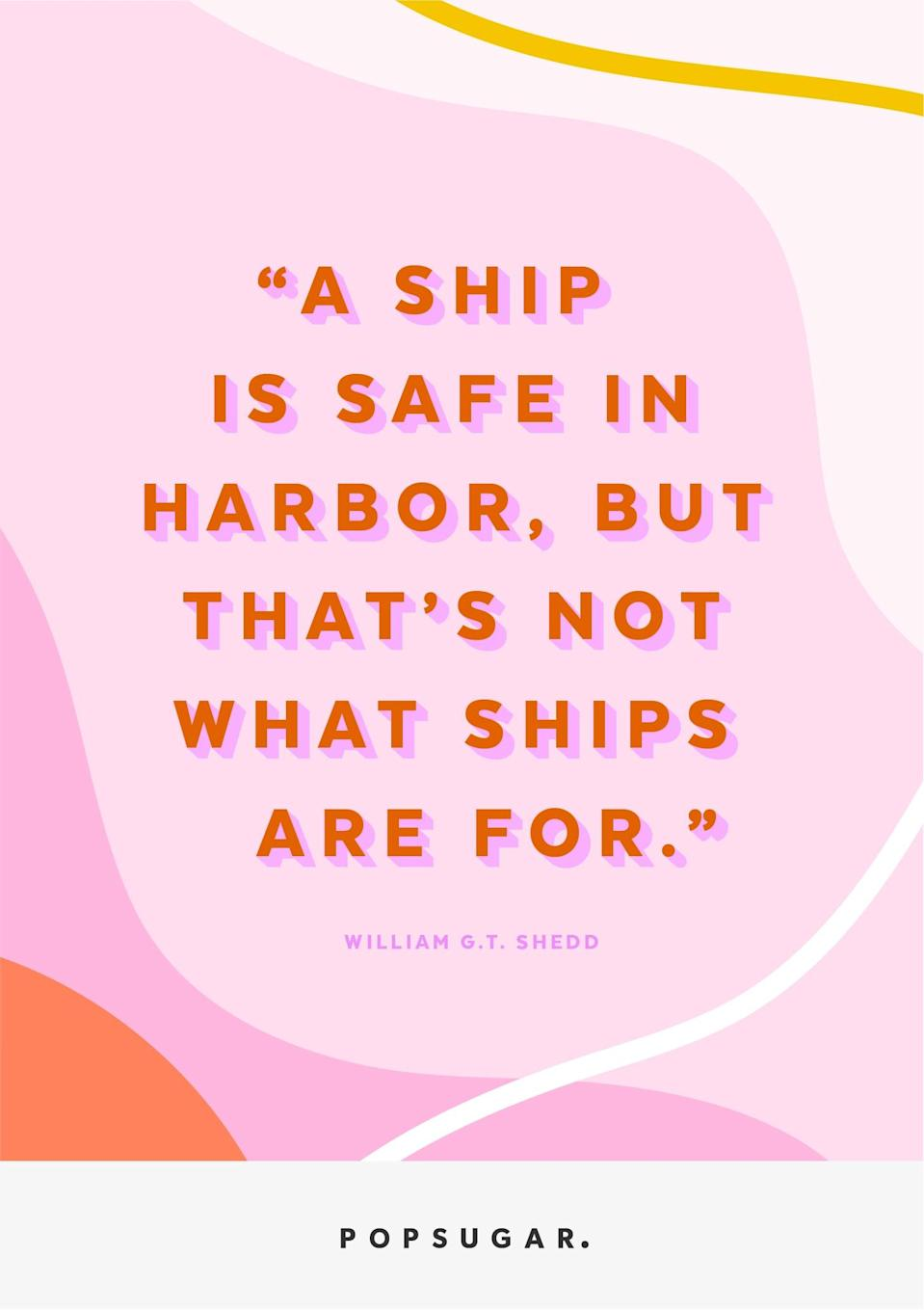 """<p><b>Quote:</b></p> <p>""""A ship is safe in harbor, but that's not what ships are for.""""</p> <p><b>Lesson to learn</b>:</p> <p>We can be safe and comfortable at home, but the point of life is to experience adventure and live it to the fullest.</p>"""