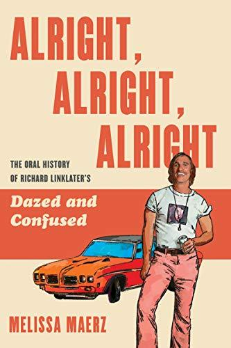 Alright, Alright, Alright: The Oral History of Richard Linklater's Dazed and Confused (Amazon / Amazon)