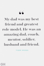 """<p>""""My dad was my best friend and greatest role model. He was an amazing dad, coach, mentor, soldier, husband and friend.""""</p>"""