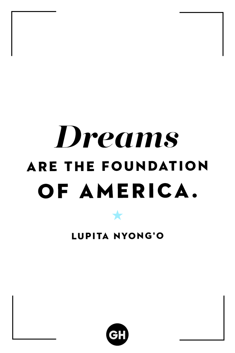 <p>Dreams are the foundation of America.</p>