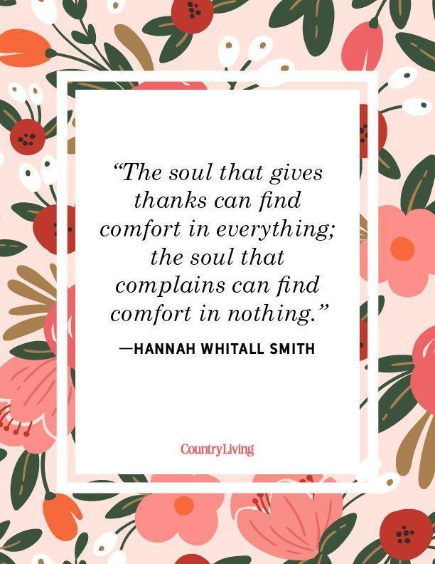 """<p>""""The soul that gives thanks can find comfort in everything; the soul that complains can find comfort in nothing.""""</p>"""