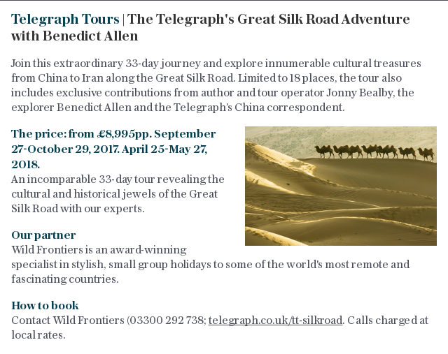 Telegraph Tours | The Telegraph's Great Silk Road Adventure with Benedict Allen