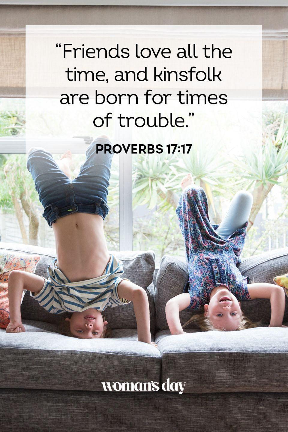 """<p>""""Friends love all the time, and kinsfolk are born for times of trouble."""" — Proverbs 17:17</p><p><strong>The Good News:</strong> Friends come and go, but family sticks with you during the hardest of times.</p>"""