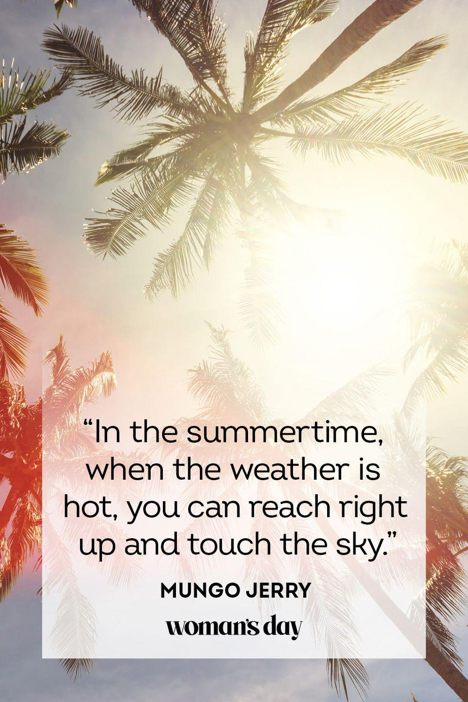 """<p>""""In the summertime, when the weather is hot, you can reach right up and touch the sky.""""</p>"""