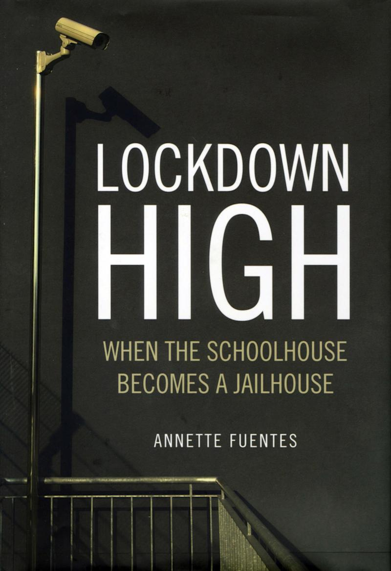 """This book cover image courtesy of Verso shows the cover of """"Lockdown High,"""" by Annette Fuentes.  High-tech surveillance. Metal detectors. Zero tolerance for, well, just about any bad behavior, real or overblown. Welcome to """"Lockdown High,"""" the title of a sweeping new book by journalist Annette Fuentes, describing how the schoolhouse has become a jailhouse and fear prevails.    (AP Photo/Verso)"""