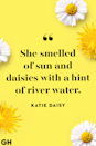 <p>She smelled of sun and daisies with a hint of river water.</p>