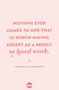 <p>Nothing ever comes to one that is worth having except as a result of hard work.</p>