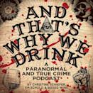 """<p>If you've ever listened to a regular true-crime podcast and wished it included more paranormal sh*t like aliens and ghosts, then <em>And That's Why We Drink</em> was made for you. Plus, they love boxed wine. We can all relate. </p><p><a class=""""link rapid-noclick-resp"""" href=""""https://open.spotify.com/show/3JWnH3U4VPJI6DlB0YsiKm"""" rel=""""nofollow noopener"""" target=""""_blank"""" data-ylk=""""slk:Stream Now"""">Stream Now</a></p>"""