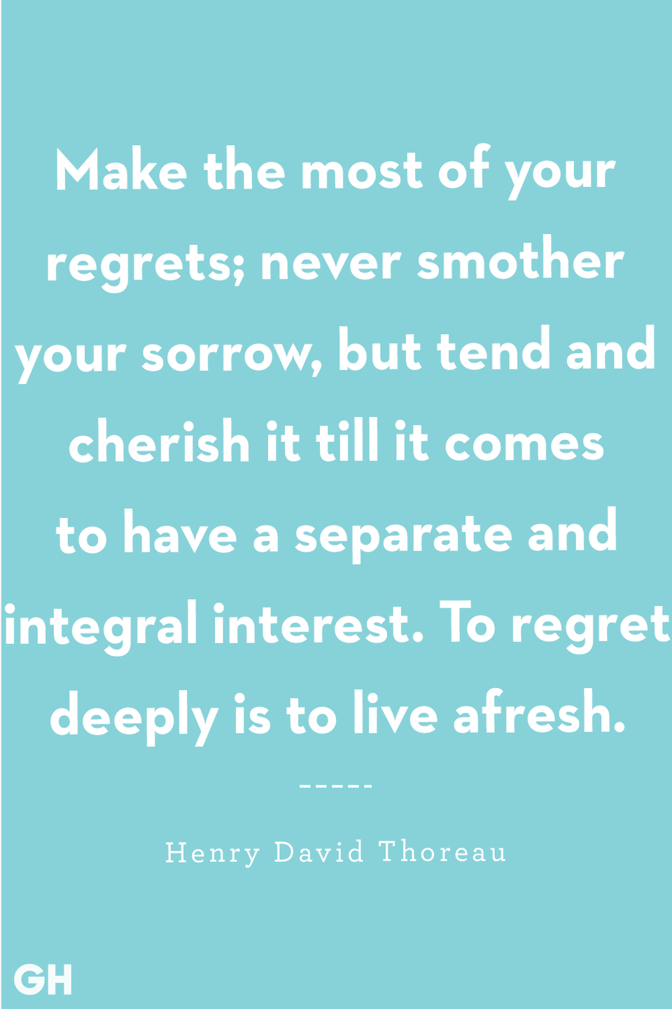 <p>Make the most of your regrets; never smother your sorrow, but tend and cherish it till it comes to have a separate and integral interest. To regret deeply is to live afresh.</p>