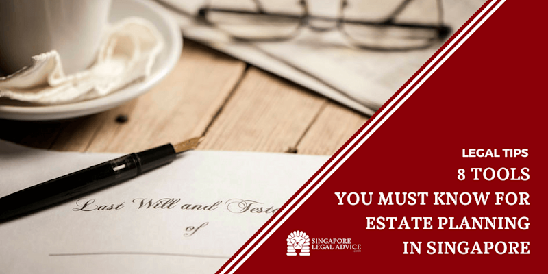 8 Tools You Must Know for Estate Planning in Singapore