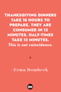 <p>Thanksgiving dinners take 18 hours to prepare. They are consumed in 12 minutes. Half-times take 12 minutes. <em>This is not coincidence.</em><br></p>